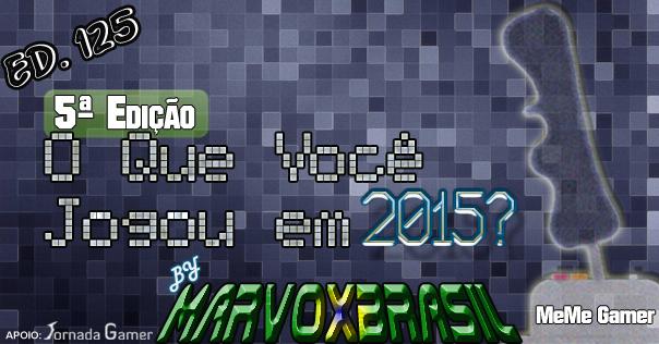 Blog MarvoxBrasil 125 O Que Você Jogou em 2015